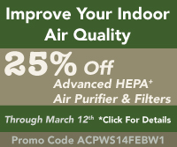 Improve Your Indoor Air Quality - Breathe Easier And Stay Healthier! Save 25% On Advanced HEPA Plus Air Purifier & Filters Through March 12th!  With Promo Code ACPWS14FEBW1 - Click To See Your Weekly Special